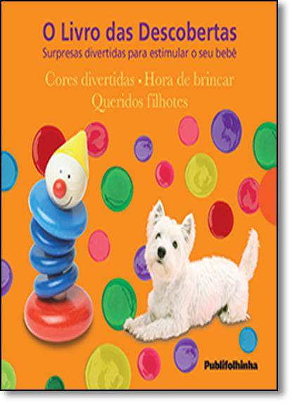 Caixa O Livro das Descobertas: Cores Divertidas, Hora de Brincar, Queridos Filhotes, livro de Dorling Kindersley
