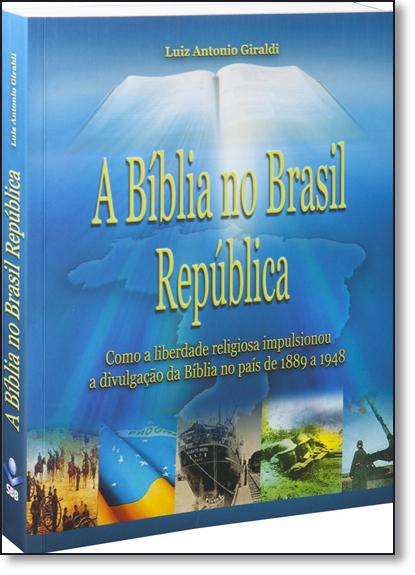 Bíblia no Brasil República, A: Como a Liberdade Religiosa Impulsionou a Divulgação da Bíblia no País de 1889 a 1948, livro de SBB - Sociedade Biblica do Brasil