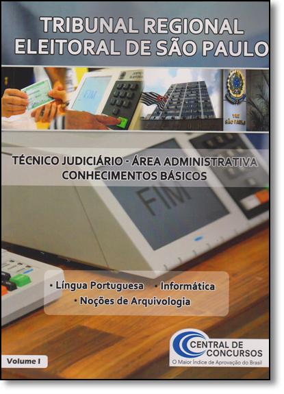 Tribunal Regional Eleitoral de São Paulo: Técnico Judiciário - Área Administrativa Conhecimentos Específicos - Vol.1, livro de Central de Concursos