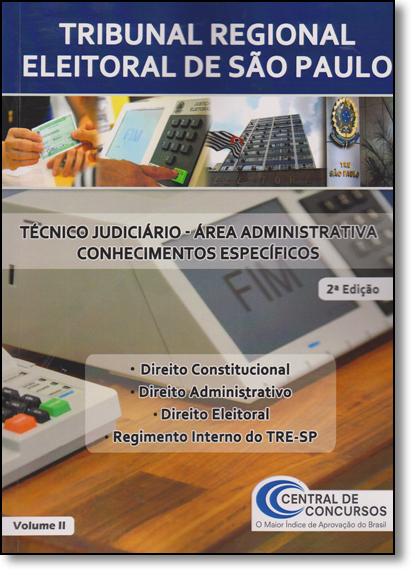 Tribunal Regional Eleitoral de São Paulo: Técnico Judiciário - Área Administrativa Conhecimentos Específicos - Vol.2, livro de Central de Concursos