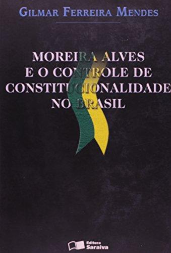 MOREIRA ALVES E O CONTROLE DE CONSTITUCIONALIDADE NO BRASIL, livro de MENDES, GILMAR FERREIRA
