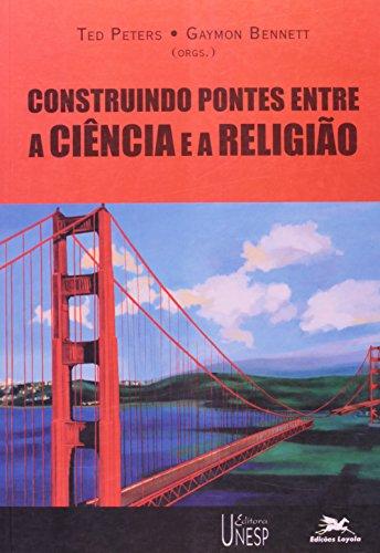 Construindo pontes entre a ciência e a religião, livro de Ted Peters, Gaymon Bennett (Orgs.)