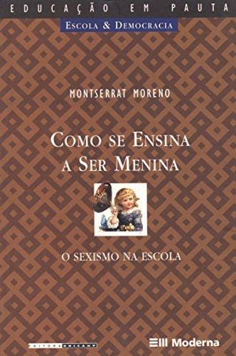 Como se Ensina a ser Menina - o sexismo na escola, livro de Montserrat Moreno