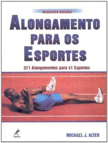Alongamentos nos Esportes -311 Alongamentos para 41 Esportes, livro de Alter