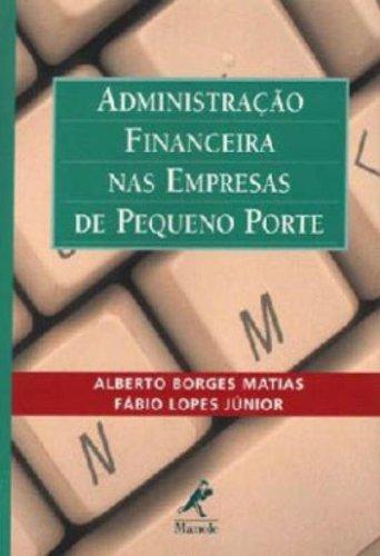 Administração Financeira nas Empresas de Pequeno Porte, livro de Matias, Alberto Borges / Lopes Jr.