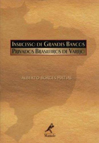 Insucesso de Grandes Bancos Privados Brasileiros de Varejo, livro de Matias, Alberto Borges