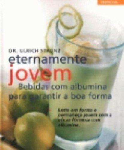 Eternamente Jovem – Bebidas com Albumina para Garantir a Boa Forma, livro de Ulrich Strunz