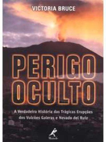 Perigo Oculto: a Verdadeira História das Trágicas Erupções dos Vulcões Galeras e Nevado del Ruiz, livro de Victoria Bruce