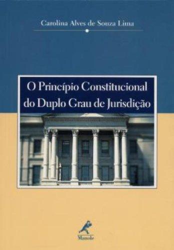 O Princípio Constitucional do Duplo Grau de Jurisdição, livro de Carolina Alves de Souza Lima