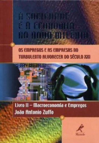 A Sociedade e a Economia No Novo Milênio – Livro 2 – Macroeconomia e Empregos, livro de João Antonio Zuffo