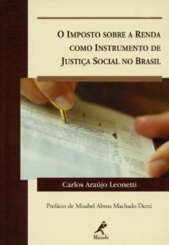 O Imposto sobre a Renda como Instrumento de Justiça Social no Brasil, livro de Carlos Araújo Leonetti