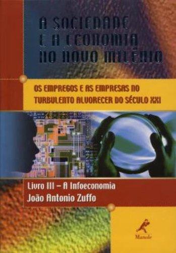 A Sociedade e a Economia no Novo Milênio – Livro 3 – A Infoeconomia, livro de João Antonio Zuffo