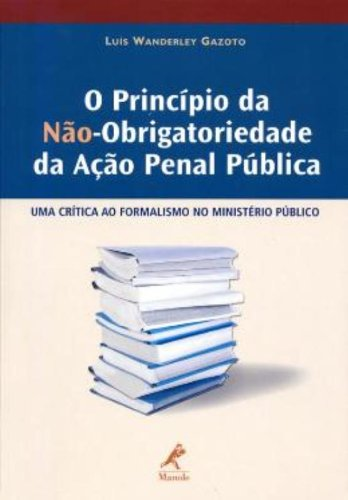 O Princípio da Não-Obrigatoriedade da Ação Penal Pública, livro de Luís Wanderley Gazoto
