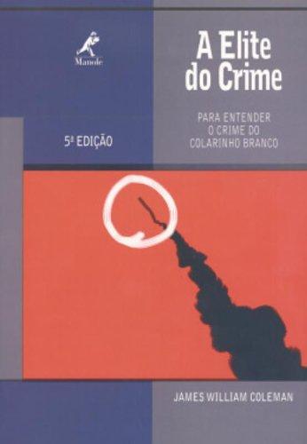A Elite do Crime: Para Entender o Crime do Colarinho Branco – 5ª edição., livro de James William Coleman