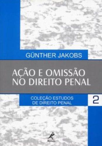 Ação e Omissão no Direito Penal , livro de Jakobs, Günther
