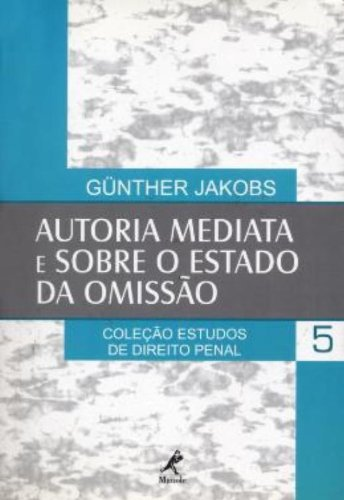 Autoria Mediata e Sobre o Estado da Omissão – Vol. 5, livro de Günther Jakobs