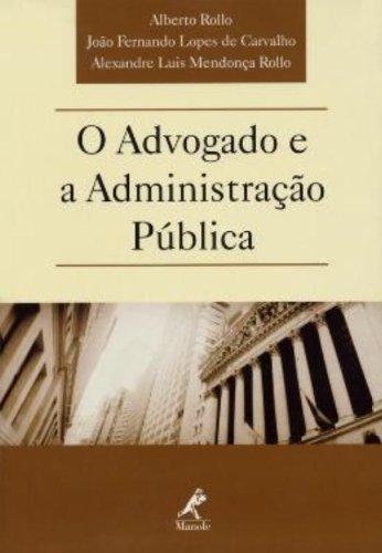 O Advogado e a Administração Pública, livro de Rollo, Alberto / Rollo, Alexandre Luis Mendonça / Carvalho, João Fernando Lopes de