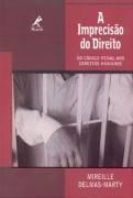 A Imprecisão do Direito: do Código Penal aos Direitos Humanos, livro de Mireille Delmas-Marty