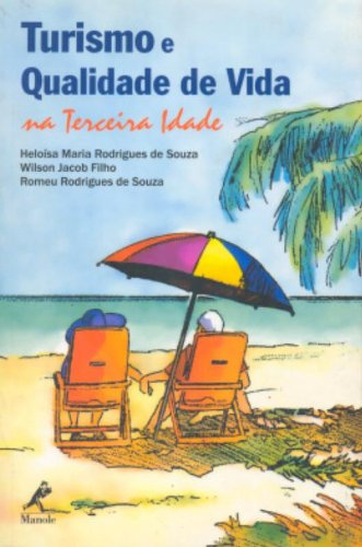 Turismo e Qualidade de Vida na Terceira Idade, livro de Souza, Heloísa Maria Rodrigues de / Filho, Wilson Jacob / Souza, Romeu Rodrigues