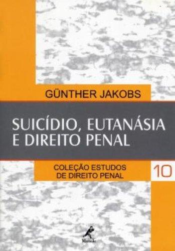 Suicídio, Eutanásia e Direito Penal – Vol. 10, livro de Günther Jakobs