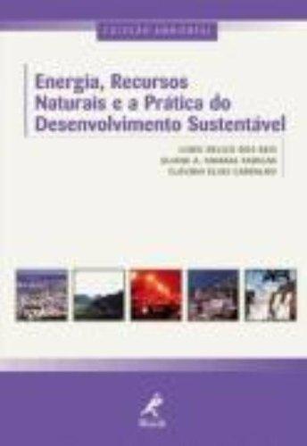 Energia, Recursos Naturais e a Pratica do Desenvolvimento Sustentavel, livro de Lineu Belico dos Reis, Eliane A. Amaral Fadigas, Cláudio Elias Carvalho