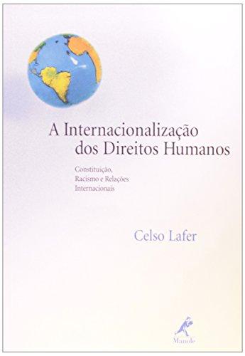 A Internacionalização dos Direitos Humanos: Constituição, Racismo e Relações Internacionais, livro de Celso Lafer