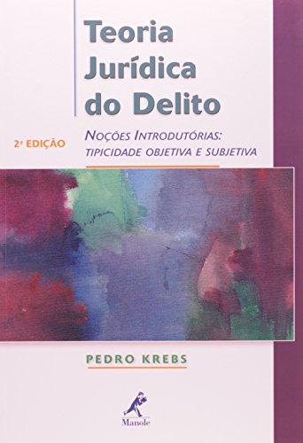 Teoria Jurídica do Delito -Noções Introdutórias: Tipicidade Objetiva e Subjetiva, livro de Krebs, Pedro