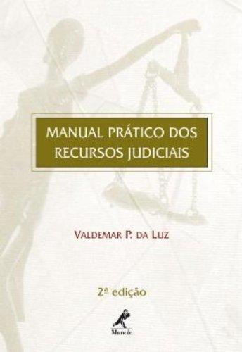 Manual Prático dos Recursos Judiciais – 2ª edição, livro de Valdemar P. da Luz