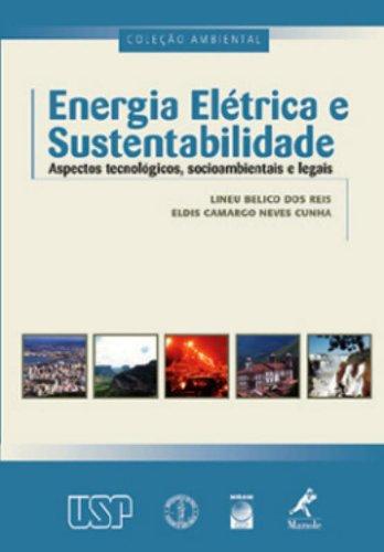 Energia Elétrica e Sustentabilidade: Aspectos Tecnológicos, Socioambientais e Legais, livro de Lineu Belico dos Reis, Eldis Camargo Neves Cunha