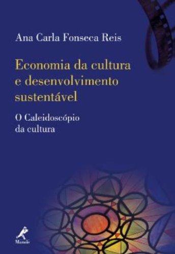 Economia da Cultura e Desenvolvimento Sustentável, livro de Ana Carla Fonseca Reis