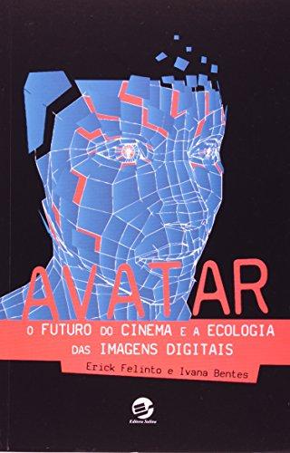 AVATAR - O FUTURO DO CINEMA E A ECOLOGIA DAS - IMAGENS DIGITAIS, livro de FELINTO, ERICK