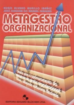 Metagestão Organizacional - Gestão para o aprimoramento da inteligência de Gestão Organizacional futura, utilizando softwares flexíveis, livro de José Joaquim Do Amaral Ferreira, Hugo Alvaro Murillo Ibañez