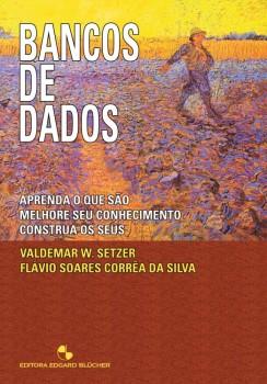 Bancos de Dados - Aprenda o que são, melhore seu conhecimento, construa os seus, livro de Flávio Soares Corrêa Da Silva, Valdemar W. Setzer