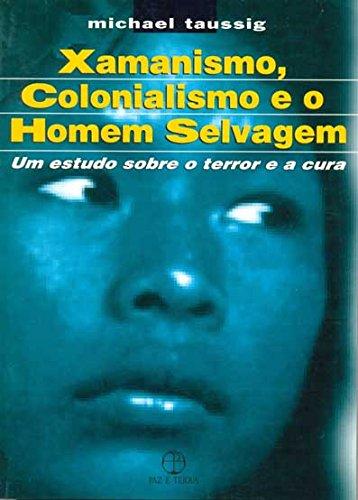 Xamanismo, colonialismo e o homem selvagem: um estudo sobre o terror e a cura, livro de Michael Taussig