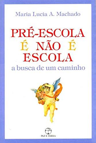 Pré-escola é não é escola: a busca de um caminho, livro de Maria Lúcia A. Machado