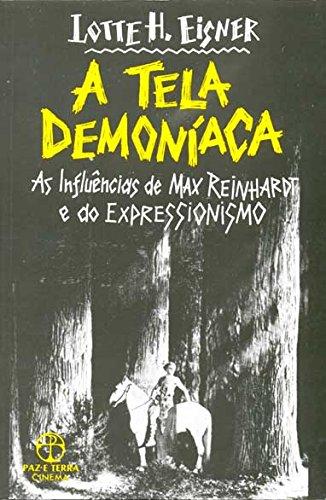 TELA DEMONIACA, A - As influencias de Max Reinhardt e do expressionismo, livro de LOTTE H. EISNER