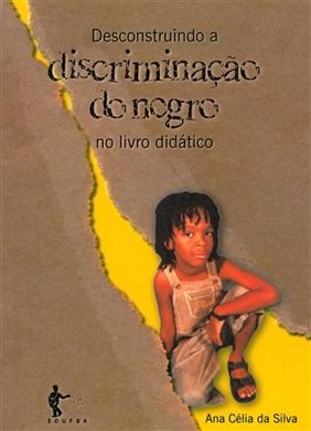 Desconstruindo a discriminação do negro no livro didático, livro de Ana Célia da Silva