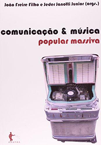 Comunicação e Música Popular Massiva, livro de FREIRE FILHO, João;JANOTTI JUNIOR, Jeder (Org.).