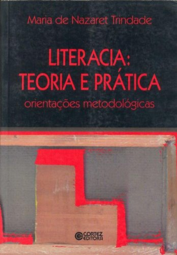 Literacia, teoria e prática - orientações metodológicas, livro de TRINDADE, MARIA DE NAZARE B. DE SOUZA