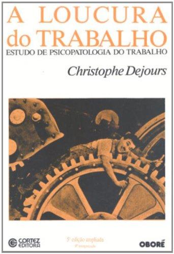 LOUCURA DO TRABALHO, A - 5 ED. - (REEDICAO - PREV:15/04/2012), livro de DEJOURS, CHRISTOPHE