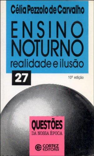 Ensino noturno - realidade e ilusão, livro de CARVALHO, CELIA PEZZOTO DE