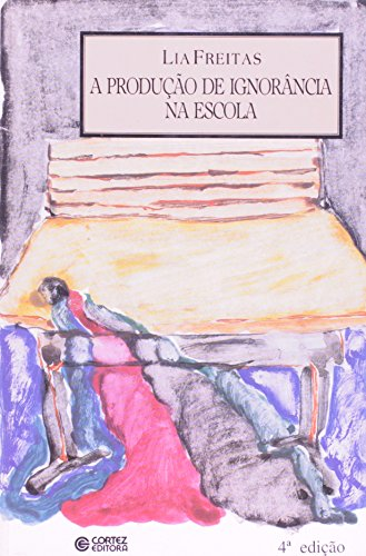 PRODUCAO DE IGNORANCIA NA ESCOLA, A - 4 ED. - (ESGOTADO - PREV:03/05/2012), livro de FREITAS, LIA