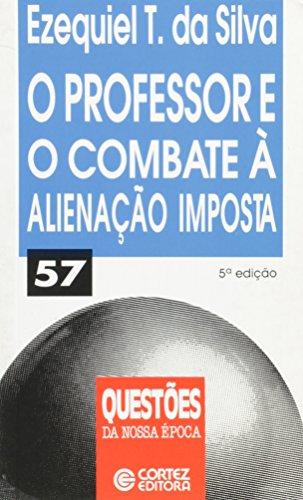 PROFESSOR E O COMBATE A ALIENACAO IMPOSTA, O - 5 ED., livro de SILVA, EZEQUIEL THEODORO DA