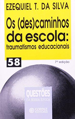 DESCAMINHOS DA ESCOLA, OS - TRAUMATISMOS EDUCACIONAIS - 7 ED., livro de SILVA, EZEQUIEL THEODORO DA