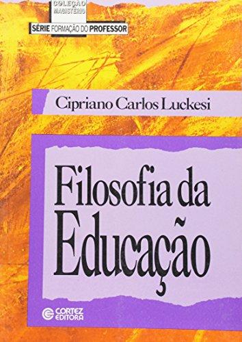 FILOSOFIA DA EDUCACAO - FORMACAO DE PROFESSORES - (FORA DE CATALOGO), livro de LUCKESI, CIPRIANO CARLOS