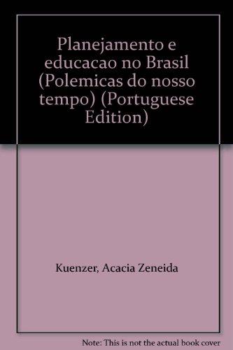 PLANEJAMENTO E EDUCACAO NO BRASIL - 5 ED., livro de KUENZER, ACACIA ZENEIDA
