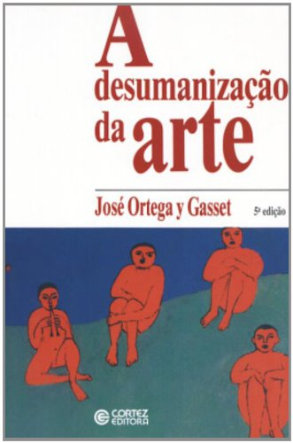 Desumanização da arte, A, livro de ORTEGA Y GASSET, JOSE