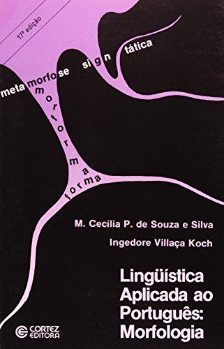 LINGUISTICA APLICADA AO PORTUGUES - MORFOLOGIA - 14 ED., livro de SILVA, MARIA CECILIA PEREZ DE SOUZA E ; KOCH, INGEDORE GRUNFELD VILLACA