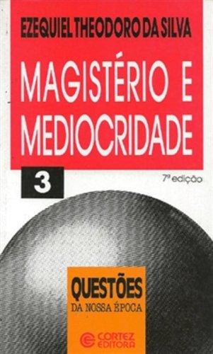 Magistério e mediocridade, livro de SILVA, EZEQUIEL THEODORO DA