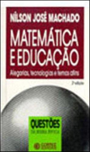MATEMATICA E EDUCACAO - ALEGORIAS, TECNOLOGIAS E TEMAS AFINS - 4 ED., livro de MACHADO, NILSON JOSE